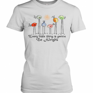 Birds Peace Love Every Little Thing Is Gonna Be Alright T-Shirt Classic Women's T-shirt