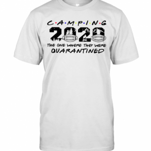 Camping The One Where They Were Quatantined T-Shirt Classic Men's T-shirt