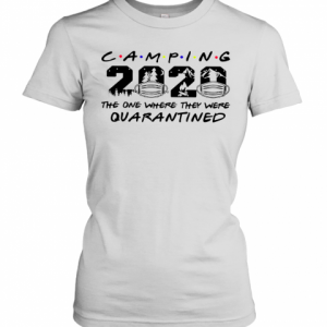 Camping The One Where They Were Quatantined T-Shirt Classic Women's T-shirt