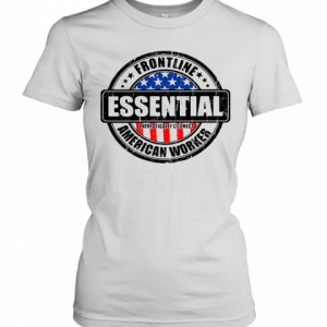 Frontline Essential Patriotically Correct American Worker T-Shirt Classic Women's T-shirt