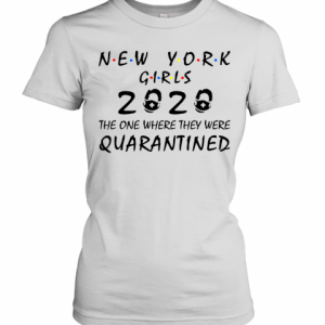 New York Girls 2020 The One Where They Were Quarantined T-Shirt Classic Women's T-shirt