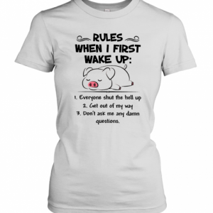 Pretty Pig Rules When I First Wake Up Everyone Shut The Hell Up T-Shirt Classic Women's T-shirt