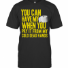 Toilet Paper You Can Have My When You Pry It From My Cold Dead Hands T-Shirt Classic Men's T-shirt