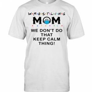 Wrestling Mom 2020 We Don't Do That Keep Calm Thing T-Shirt Classic Men's T-shirt