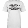I Dont Call It Getting Old I Call It Outliving The Warranty T-Shirt Classic Men's T-shirt