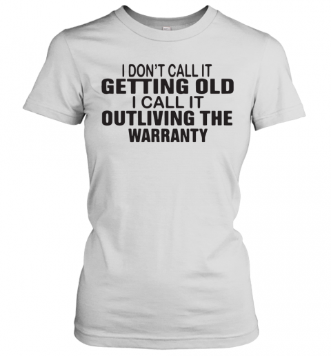 I Dont Call It Getting Old I Call It Outliving The Warranty T-Shirt Classic Women's T-shirt